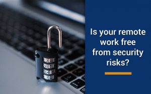 Cybersecurity – Working From Home, how safe are you?